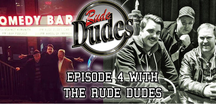 Rude Dudes Episode 4 w/ The Boys